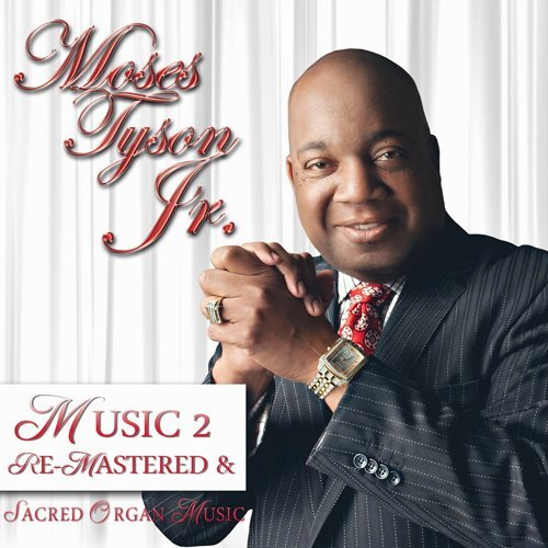 Tyson Moses Jr. Music 2 Re Mastered & Sacred O