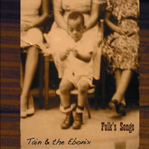 Tain & The Ebonix Folk's Songs