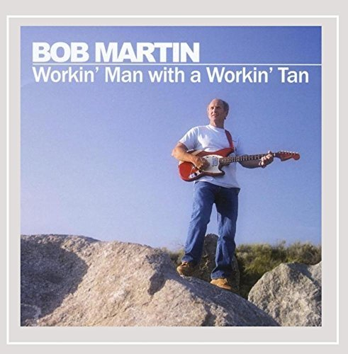 Bob Martin Workin' Man With A Workin' Tan