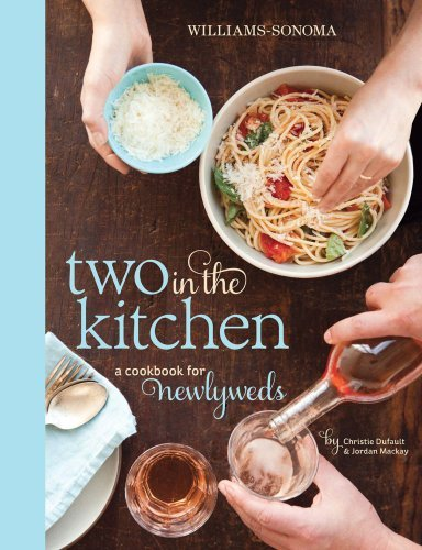 Jordan Mackay Two In The Kitchen (williams Sonoma) A Cookbook For Newlyweds