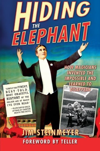 Jim Steinmeyer Hiding The Elephant How Magicians Invented The Impossible And Learned