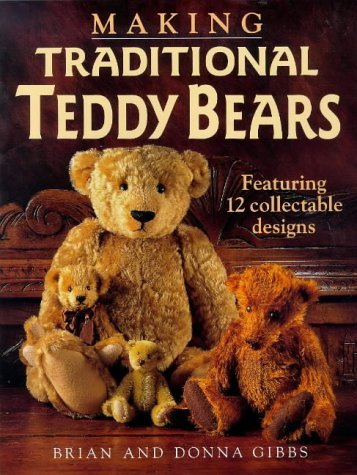 Brian Gibbs Donna Gibbs Making Traditional Teddy Bears Featuring 12 Colle