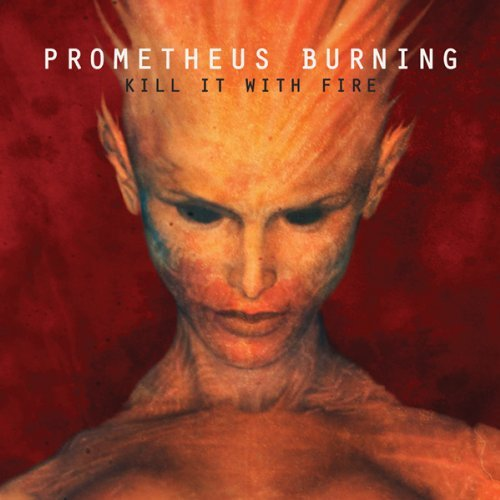 Prometheus Burning Kill It With Fire
