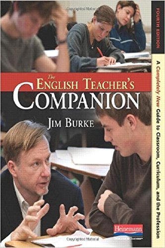 Jim Burke The English Teacher's Companion Fourth Edition A Completely New Guide To Classroom Curriculum 0004 Edition;revised