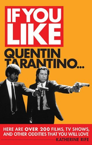 Rife Katherine If You Like Quentin Tarantino... Here Are Over 200 Films Tv Shows And Other Oddi