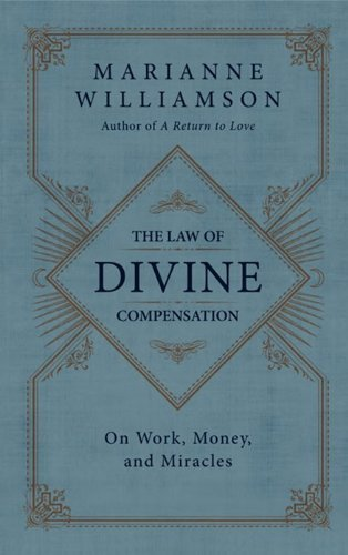 Marianne Williamson The Law Of Divine Compensation On Work Money And Miracles
