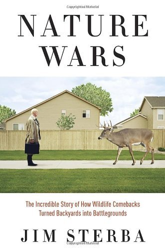 Jim Sterba Nature Wars The Incredible Story Of How Wildlife Comebacks Tu