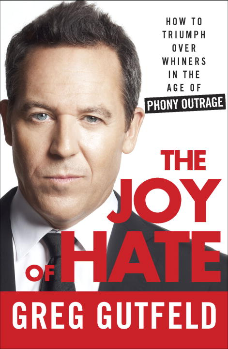 Greg Gutfeld The Joy Of Hate How To Triumph Over Whiners In The Age Of Phony O