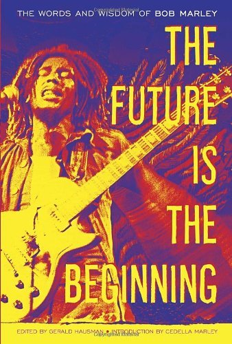 Marley Bob Future Is The Beginning The The Words And Wisdom Of Bob Marley