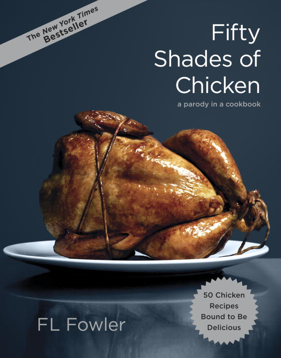 F. L. Fowler Fifty Shades Of Chicken A Parody In A Cookbook