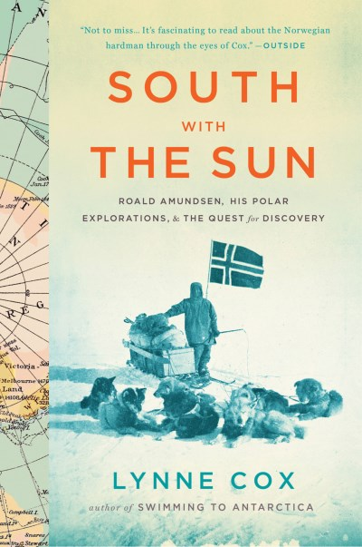 Lynne Cox South With The Sun Roald Amundsen His Polar Explorations And The Q