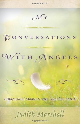 Judith Marshall My Conversations With Angels Inspirational Moments With Guardian Spirits