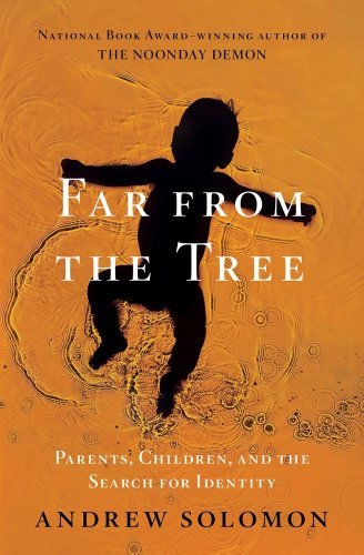 Andrew Solomon Far From The Tree Parents Children And The Search For Identity