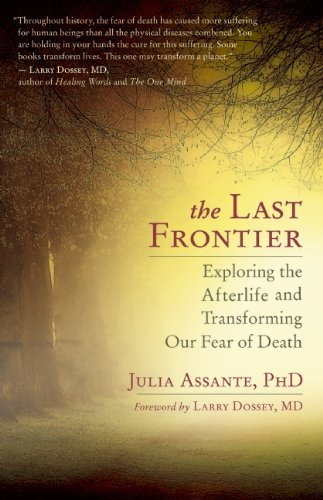 Julia Assante The Last Frontier Exploring The Afterlife And Transforming Our Fear