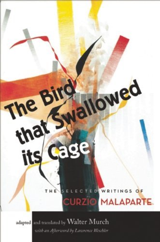 Walter Murch The Bird That Swallowed Its Cage The Selected Writings Of Curzio Malaparte