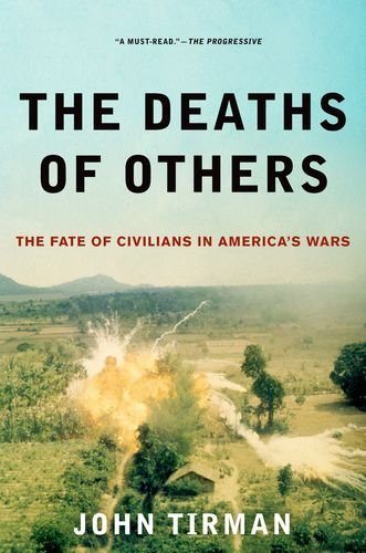 John Tirman The Deaths Of Others The Fate Of Civilians In America's Wars
