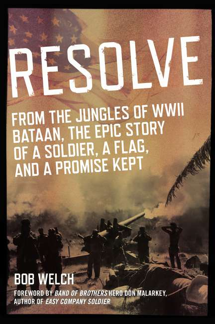 Bob Welch Resolve From The Jungles Of Ww Ii Bataan A Story Of A So New