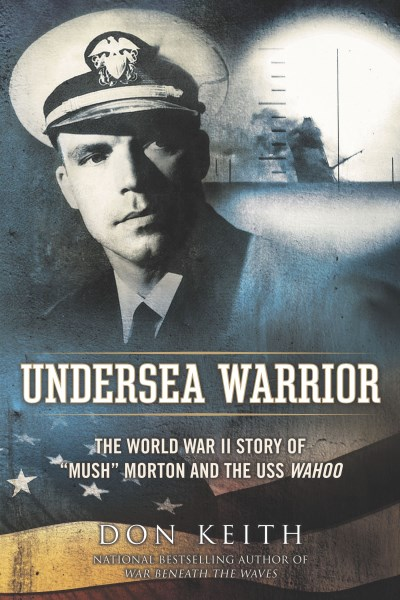 "Don Keith Undersea Warrior The World War Ii Story Of ""mush"" Morton And The U"