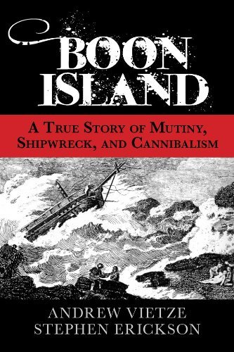 Andrew Vietze Boon Island A True Story Of Mutiny Shipwreck And Cannibalis