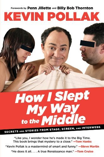 Pollak Kevin How I Slept My Way To The Middle Secrets And Stories From Stage Screen And Inter