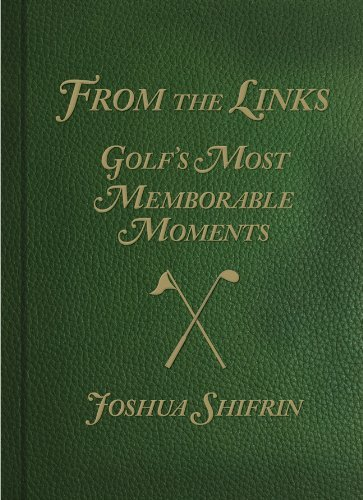 Joshua Shifrin From The Links Golf's Most Memorable Moments