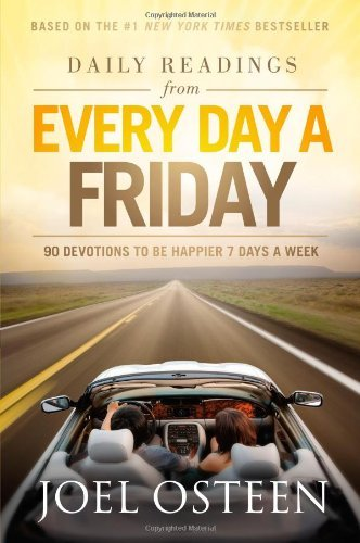 Osteen Joel Daily Readings From Every Day A Friday 90 Devotions To Be Happier 7 Days A Week