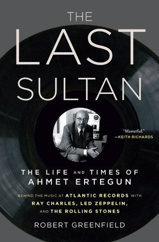 Robert Greenfield The Last Sultan The Life And Times Of Ahmet Ertegun