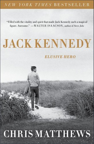 Chris Matthews Jack Kennedy Elusive Hero