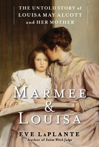 Eve Laplante Marmee & Louisa The Untold Story Of Louisa May Alcott And Her Mot