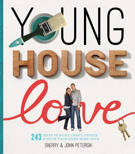 Sherry Petersik Young House Love 243 Ways To Paint Craft Update & Show Your Home