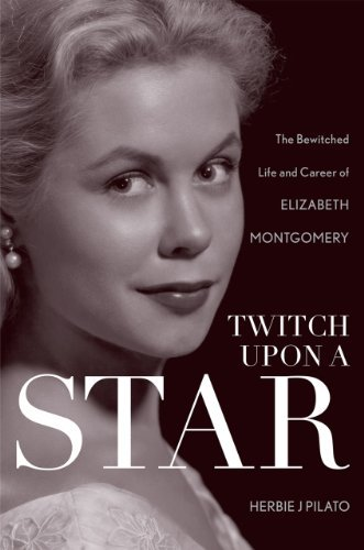 Herbie J. Pilato Twitch Upon A Star The Bewitched Life And Career Of Elizabeth Montgo