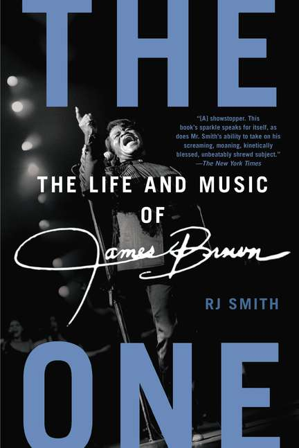 Rj Smith The One The Life And Music Of James Brown
