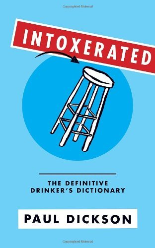 Dickson Paul Intoxerated The Definitive Drinker's Dictionary