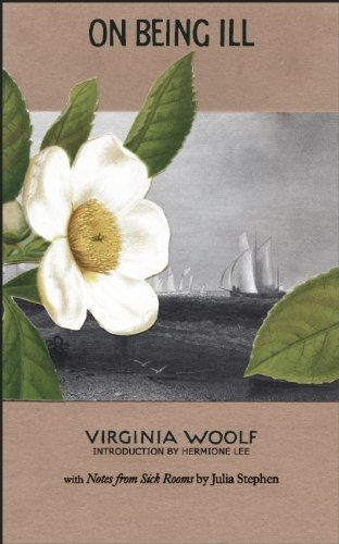 Virginia Woolf On Being Ill With Notes From Sick Rooms By Julia Stephen 0010 Edition;anniversary