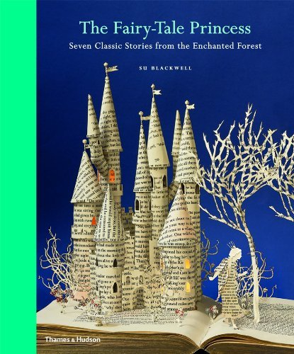 Su Blackwell The Fairy Tale Princess Seven Classic Stories From The Enchanted Forest