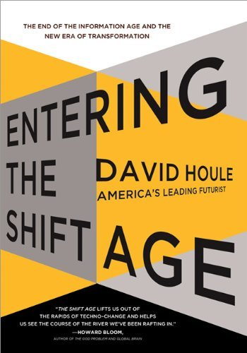 David Houle Entering The Shift Age The End Of The Information Age And The New Era Of
