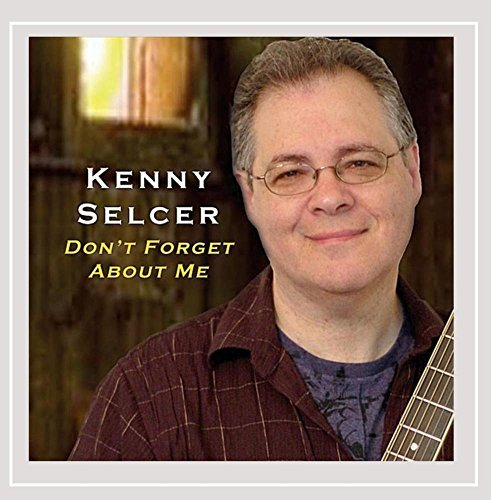 Kenny Selcer Don't Forget About Me