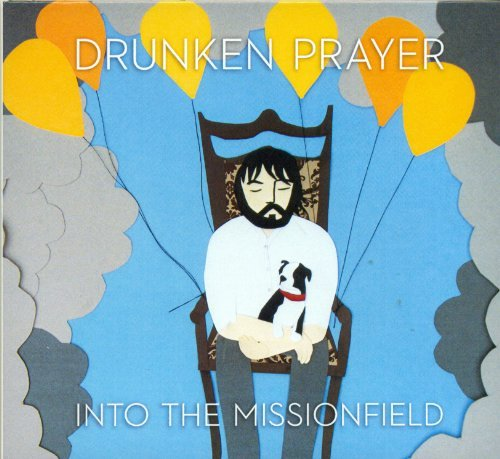 Drunken Prayer Into The Missionfield