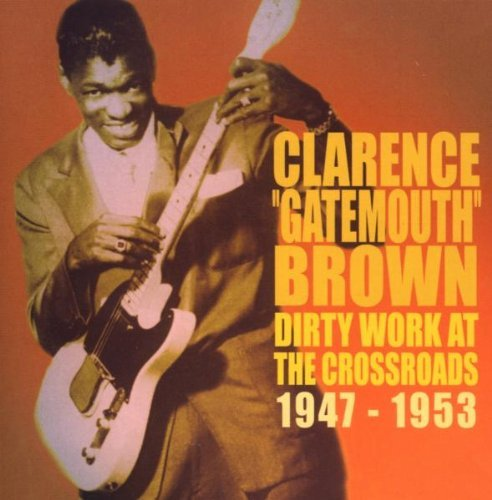 Clarence 'gatemouth' Brown Dirty Work At The Crossroads 1