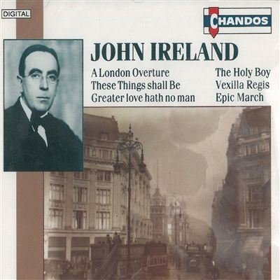 J. Ireland London Ovt These Things Shall Hickox London Sym Chorus Hickox London Sym Chorus