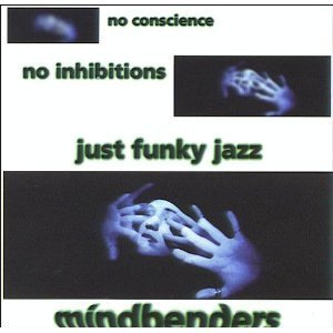 Mindbenders No Conscience No Inhibitions