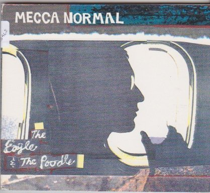 Mecca Normal Eagle & The Poodle