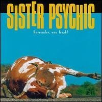 Sister Psychic Surrender You Freak