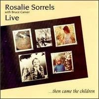Rosalie Sorrels Then Came The Children