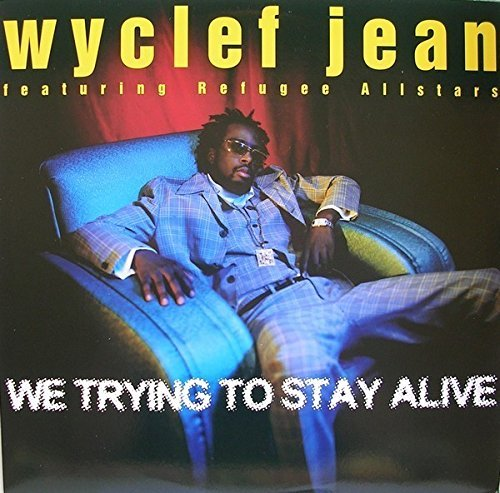 Wyclef Jean We Trying To Stay Alive (x3)