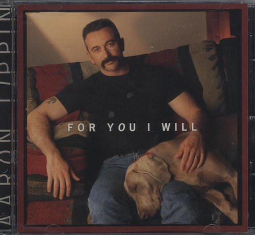 Aaron Tippin For You I Will