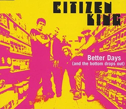 Citizen King Better Days (and The Bottom Dr B W Basement Show