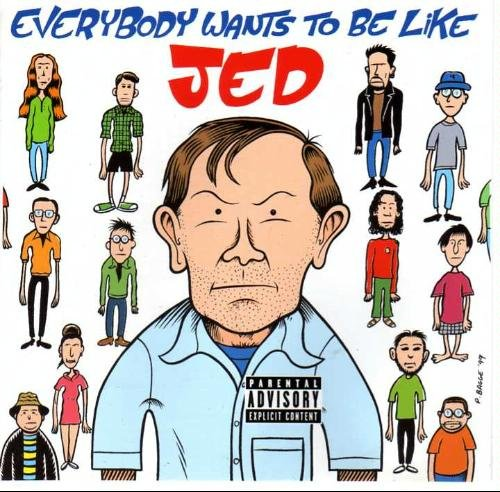 Everybody Wants To Be Like Jed Everybody Wants To Be Like Jed
