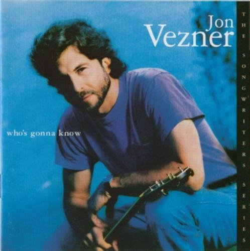 Jon Vezner Who's Gonna Know