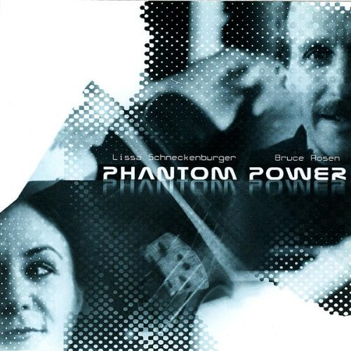 Phantom Power Phantom Power Feat. Lissa Schneckenburger Bruce Rosen